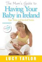 The Mum's Guide to Having Your Baby in Ireland (Paperback)