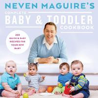 Neven Maguire's Complete Baby & Toddler Cookbook (Hardback)