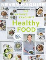 The Nation's Favourite Healthy Food: 100 Good-for-You Recipes (Hardback)