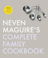 Neven Maguire's Complete Family Cookbook (Hardback)