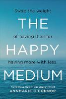 The Happy Medium: Swap the weight of having it all for having more with less (Paperback)