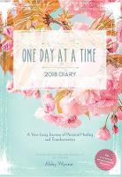 One Day at a Time Diary 2018: A Year Long Journey of Personal Healing and Transformation - one day at a time (Paperback)