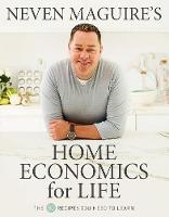 Neven Maguire's Home Economics for Life: The 50 Recipes You Need to Learn (Hardback)
