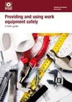 Providing and using work equipment safely: a brief guide (pack of 5) - Industry guidance leaflet INDG291 Rev.1 / (Paperback)