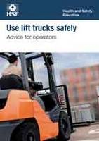 Use lift trucks safely: advice for operators (pack of 10) - Industry guidance leaflet INDG457 / INDG  (Paperback)