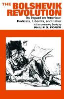 The Bolshevik Revolution: Its Impact on American Radicals, Liberals and Labor (Paperback)