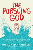 The Pursuing God: A Reckless, Irrational, Obsessed Love That's Dying to Bring Us Home (Paperback)