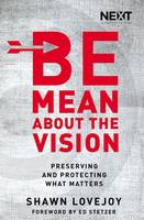 Be Mean About the Vision: Preserving and Protecting What Matters (Paperback)