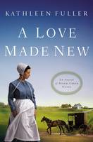 A Love Made New - An Amish of Birch Creek Novel 3 (Paperback)