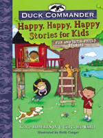 Duck Commander Happy, Happy, Happy Stories for Kids: Fun and Faith-Filled Stories (Hardback)