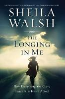 The Longing in Me: How Everything You Crave Leads to the Heart of God (Paperback)