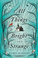 All Things Bright and Strange (Paperback)