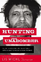 Hunting the Unabomber: The FBI, Ted Kaczynski, and the Capture of America's Most Notorious Domestic Terrorist (Hardback)