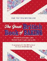 The Great British Book of Baking: Discover over 120 delicious recipes in the official tie-in to Series 1 of The Great British Bake Off (Hardback)