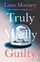 Truly Madly Guilty: From the bestselling author of Big Little Lies, now an award winning TV series (Hardback)