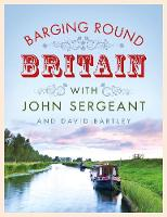 Barging Round Britain: Exploring the History of our Nation's Canals and Waterways (Hardback)