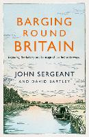 Barging Round Britain: Exploring the History of our Nation's Canals and Waterways (Paperback)