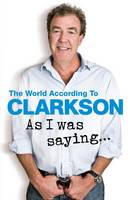 As I Was Saying . . .: The World According to Clarkson Volume 6 - The World According to Clarkson (Hardback)