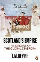 Scotland's Empire: The Origins of the Global Diaspora (Paperback)
