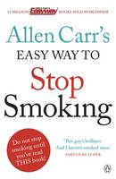 Allen Carr's Easy Way to Stop Smoking: Be a Happy Non-smoker for the Rest of Your Life (Paperback)