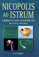 Nicopolis ad Istrum: The Finds v. 1 - Reports of the Research Committee of the Society of Antiquaries of London No. 57 (Hardback)
