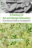 A Century of Art and Design Education: From Arts and Crafts to Conceptual Art (Paperback)