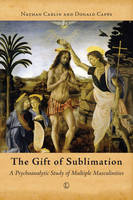 The Gift of Sublimation: A Psychoanalytic Study of Multiple Masculinities (Paperback)