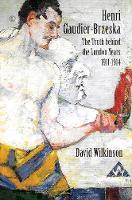 Henri Gaudier-Brzeska: The Truth Behind the London Years, 1911 - 1914 (Paperback)