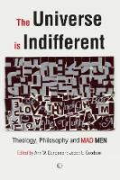 The Universe is Indifferent: Theology, Philosophy, and Mad Men (Paperback)