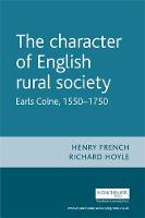 The Character of English Rural Society: Earls Colne, 1550-1750 (Hardback)