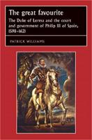 The Great Favourite: The Duke of Lerma and the Court and Government of Philip III of Spain, 1598-1621 - Studies in Early Modern European History (Hardback)