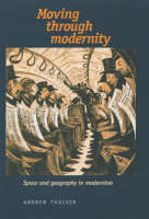 Moving Through Modernity: Space and Geography in Modernism (Hardback)