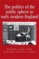The Politics of the Public Sphere in Early Modern England: Public Persons and Popular Spirits - Politics, Culture and Society in Early Modern Britain (Paperback)