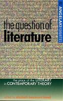 The Question of Literature: The Place of the Literary in Contemporary Theory - Angelaki Humanities (Paperback)