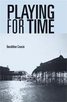 Playing for Time: Stories of Lost Children, Ghosts and the Endangered Present in Contemporary Theatre (Hardback)