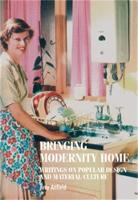 Bringing Modernity Home: Writings on Popular Design and Material Culture - Studies in Design and Material Culture (Hardback)