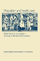 Mutualism and Health Care: Hospital Contributory Schemes in Twentieth-Century Britain (Paperback)
