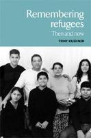 Remembering Refugees: Then and Now (Hardback)