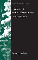 Sweden and Ecological Governance: Straddling the Fence - Issues in Environmental Politics (Paperback)