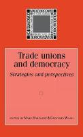 Trade Unions and Democracy: Strategies and Perspectives - Perspectives on Democratic Practice (Hardback)
