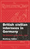 British Civilian Internees in Germany: The Ruhleben Camp, 1914-1918 (Paperback)