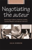 Negotiating the Auteur: Dominique Cabrera, NoeMie Lvovsky, Laetitia Masson and Marion Vernoux - French Film Directors Series (Hardback)