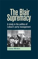 The Blair Supremacy: A Study in the Politics of Labour's Party Management (Paperback)