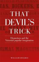 That Devil's Trick: Hypnotism and the Victorian Popular Imagination (Hardback)