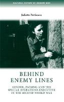 Behind Enemy Lines: Gender, Passing and the Special Operations Executive in the Second World War - Cultural History of Modern War (Hardback)
