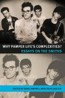 Why Pamper Life's Complexities?: Essays on the Smiths - Music and Society (Hardback)