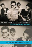 Why Pamper Life's Complexities?: Essays on the Smiths - Music and Society (Paperback)