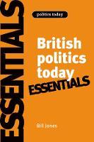 British Politics Today: Essentials: 6th Edition - Politics Today (Hardback)