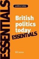 British Politics Today: Essentials: 6th Edition - Politics Today (Paperback)