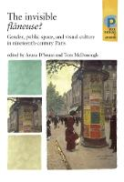 The Invisible FlaNeuse?: Gender, Public Space and Visual Culture in Nineteenth Century Paris - Critical Perspectives in Art History (Paperback)